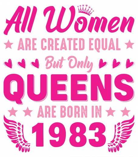 All Women Are Equal Queens Are Born In 1983