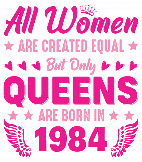 All Women Are Equal Queens Are Born In 1984