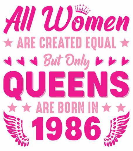 All Women Are Equal Queens Are Born In 1986