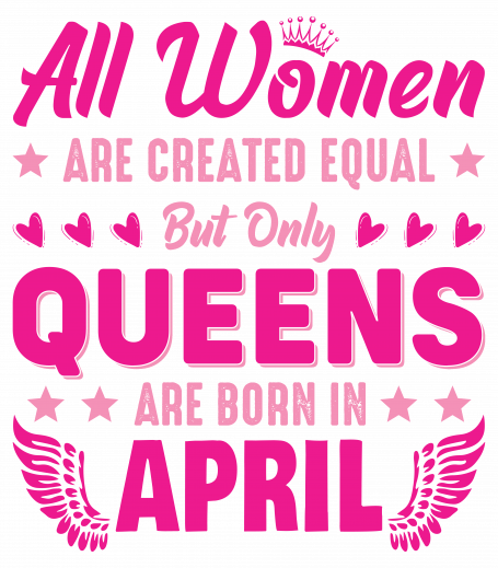 All Women Are Equal Queens Are Born In April