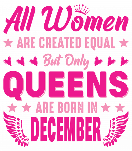 All Women Are Equal Queens Are Born In December
