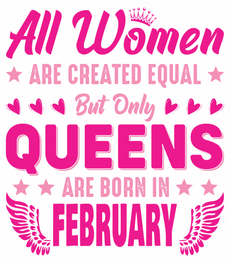 All Women Are Equal Queens Are Born In February