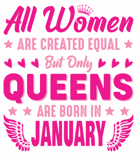 All Women Are Equal Queens Are Born In January