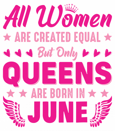 All Women Are Equal Queens Are Born In June