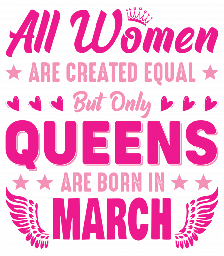 All Women Are Equal Queens Are Born In March