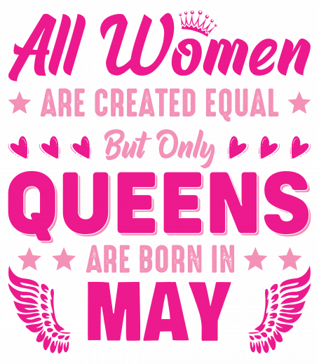All Women Are Equal Queens Are Born In May