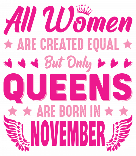 All Women Are Equal Queens Are Born In November