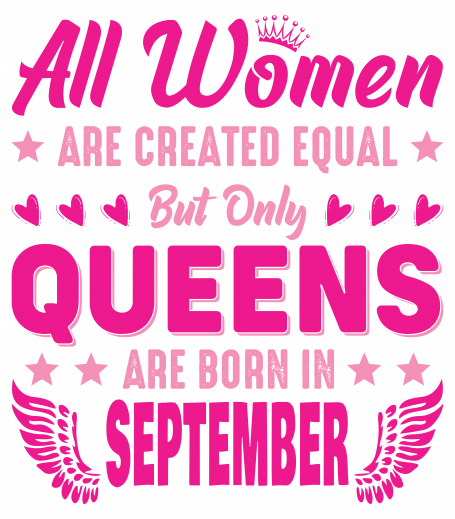 All Women Are Equal Queens Are Born In September