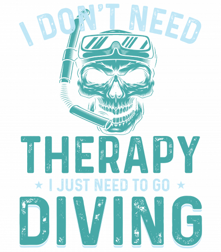 I Don't Need Therapy I Just Need To Go Diving
