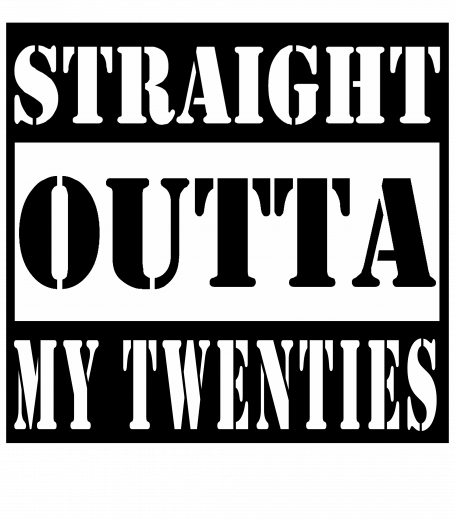 Straight Outta My Twenties