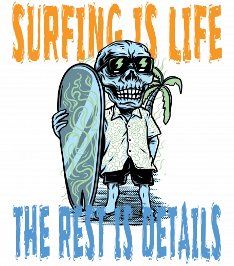Surfing Is Life The Rest Is Details